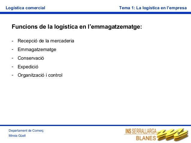 Logística comercial  Tema 1: La logística en l'empresa  Funcions de la logística en l'emmagatzematge: - Recepció de la mer...