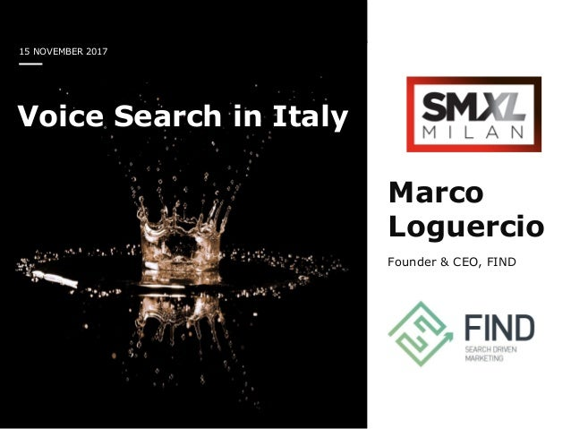 15 NOVEMBER 2017 Voice Search in Italy Marco Loguercio Founder & CEO, FIND