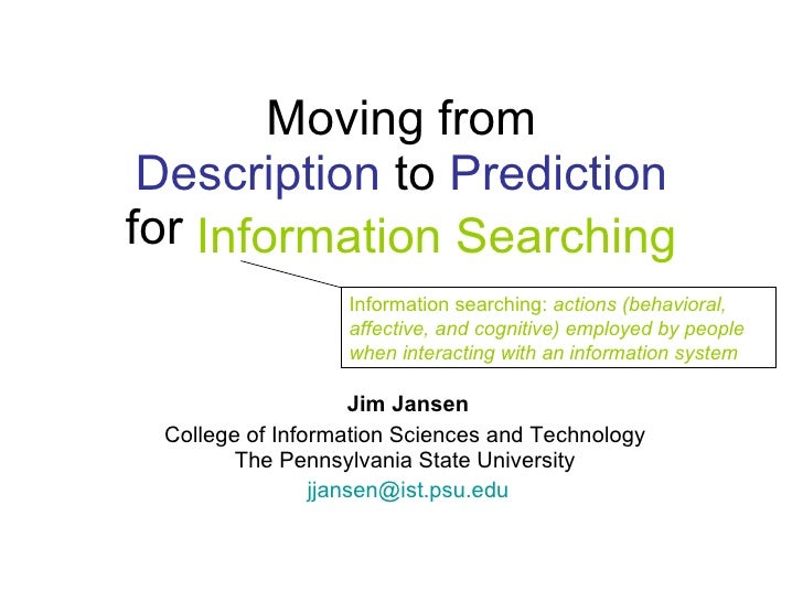 Moving from Description  to  Prediction for Information Searching Jim Jansen College of Information Sciences and Technolog...