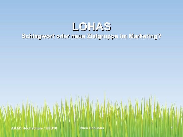 LOHAS Schlagwort oder neue Zielgruppe im Marketing? AKAD Hochschule / UFU10 Nico Schuster