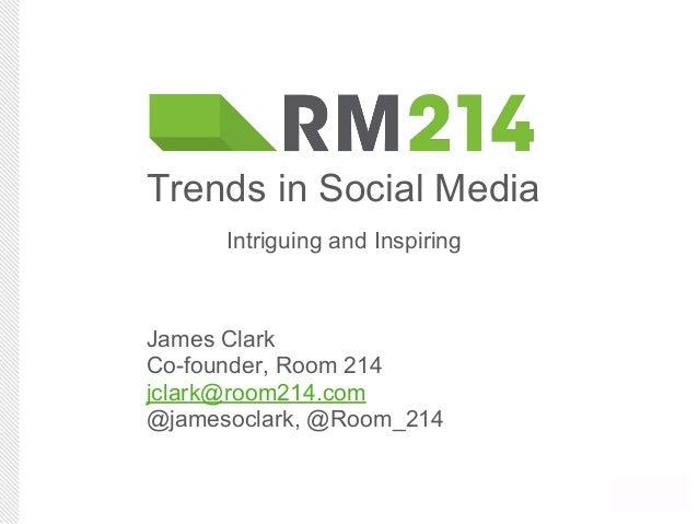 James ClarkCo-founder, Room 214jclark@room214.com@jamesoclark, @Room_214Trends in Social MediaIntriguing and Inspiring