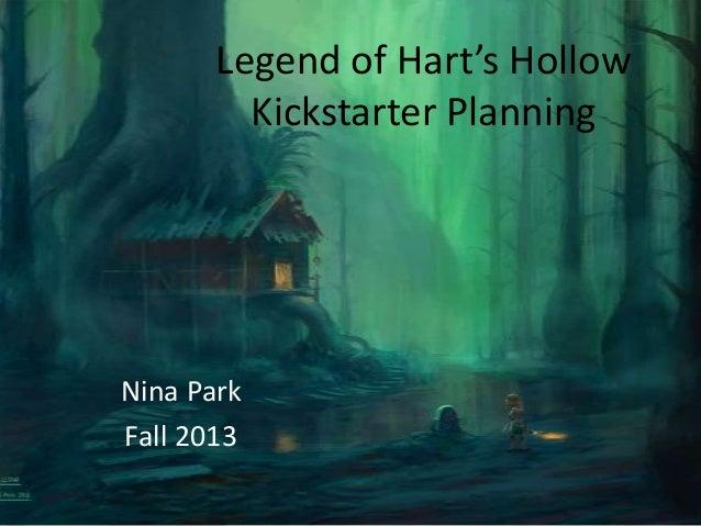 Legend of Hart's Hollow Kickstarter Planning  Nina Park Fall 2013