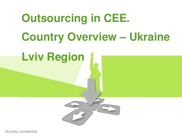 Outsourcing in CEE.          Country Overview – Ukraine          Lviv Region©Lohika confidential