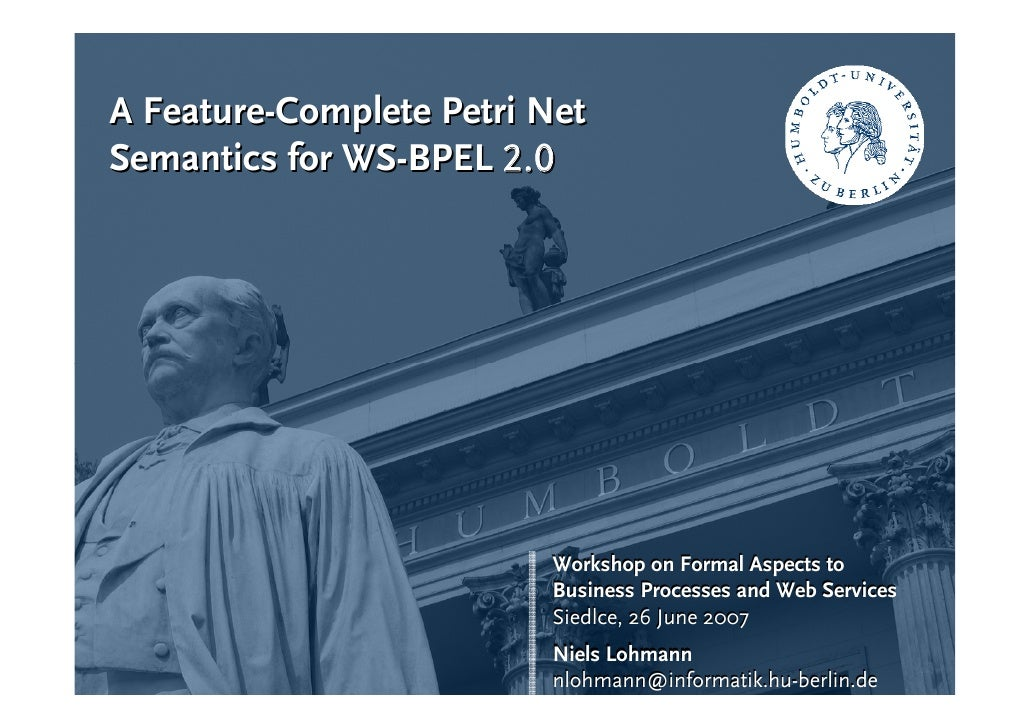 A Feature-Complete Petri Net Semantics for WS-BPEL 2.0                              Workshop on Formal Aspects to         ...
