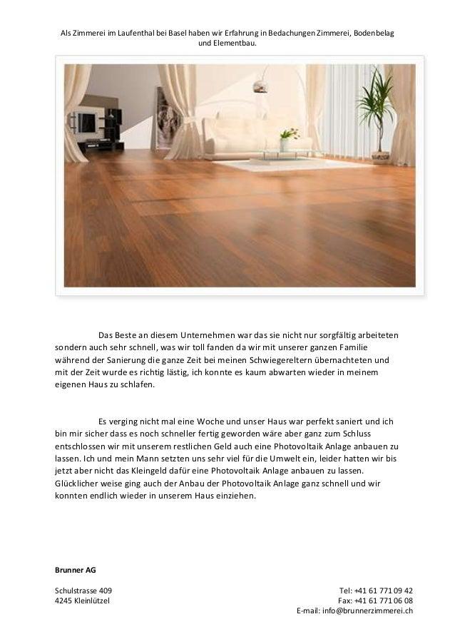 Als Zimmerei im Laufenthal bei Basel haben wir Erfahrung in Bedachungen Zimmerei, Bodenbelag und Elementbau.  Das Beste an...