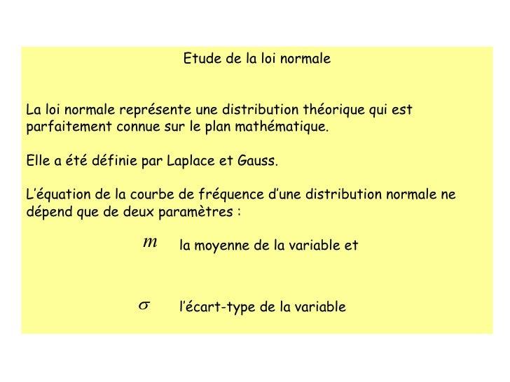 Etude de la loi normale   La loi normale représente une distribution théorique qui est parfaitement connue sur le plan m...