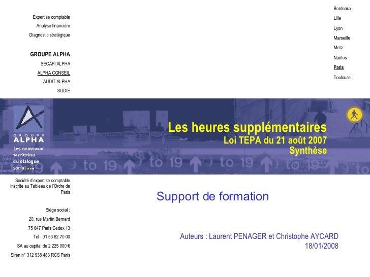 Les heures supplémentaires Loi TEPA du 21 août 2007 Synthèse Support de formation Auteurs : Laurent PENAGER et Christophe ...