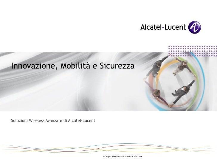 Soluzioni Wireless Avanzate di Alcatel-Lucent Innovazione, Mobilità e Sicurezza