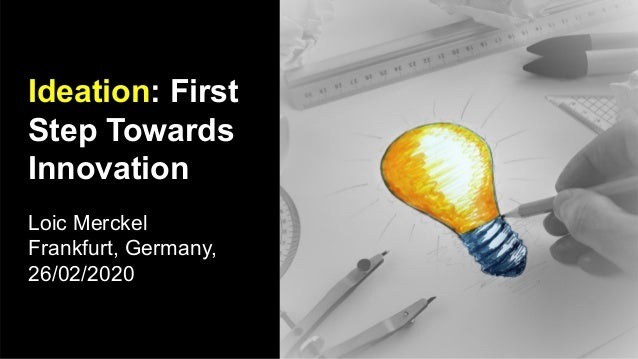 Ideation: First Step Towards Innovation