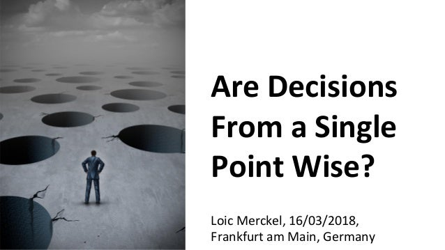 Are Decisions From a Single Point Wise?