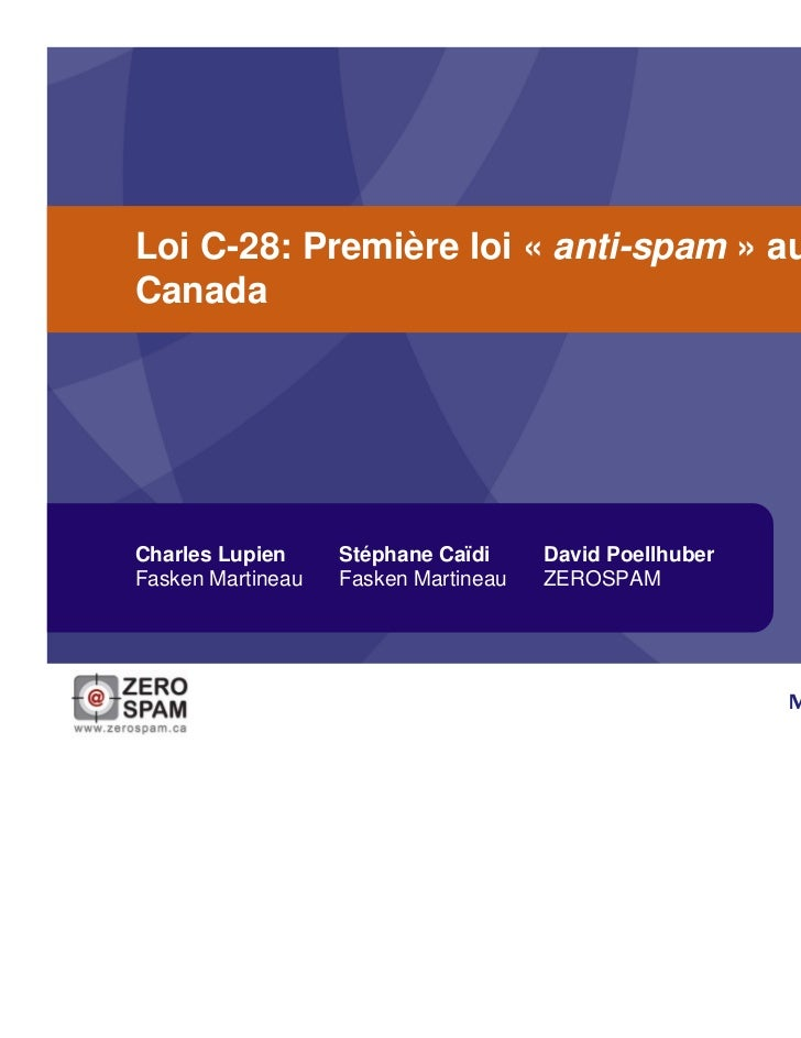 Loi C-28: Première loi « anti-spam » auCanadaCharles Lupien     Stéphane Caïdi     David PoellhuberFasken Martineau   Fask...