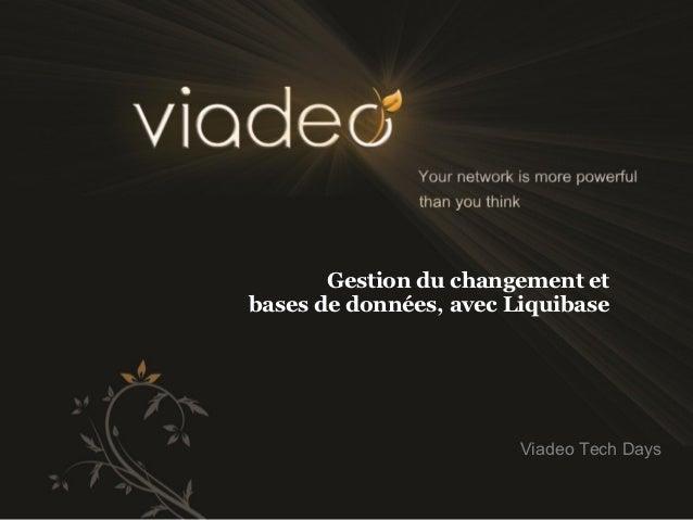 Gestion du changement etbases de données, avec Liquibase                        Viadeo Tech Days
