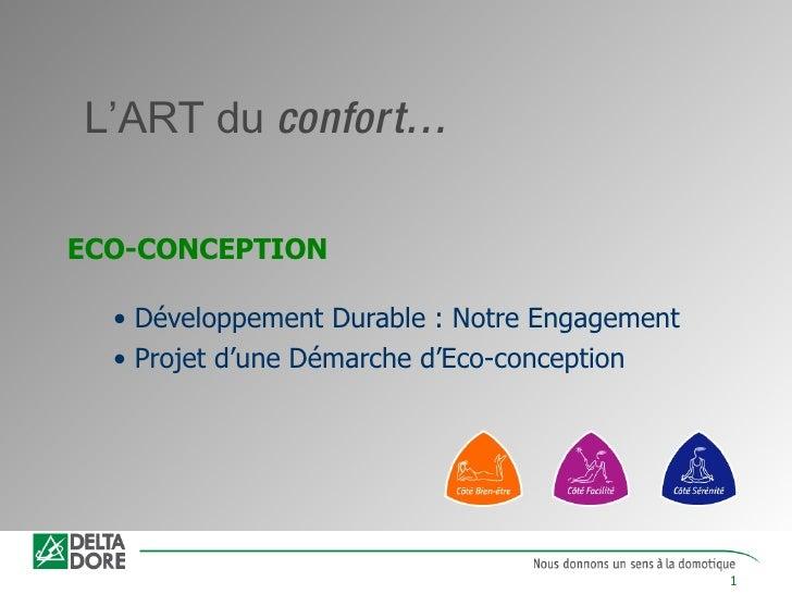 ECO-CONCEPTION <ul><li>Développement Durable : Notre Engagement </li></ul><ul><li>Projet d'une Démarche d'Eco-conception <...