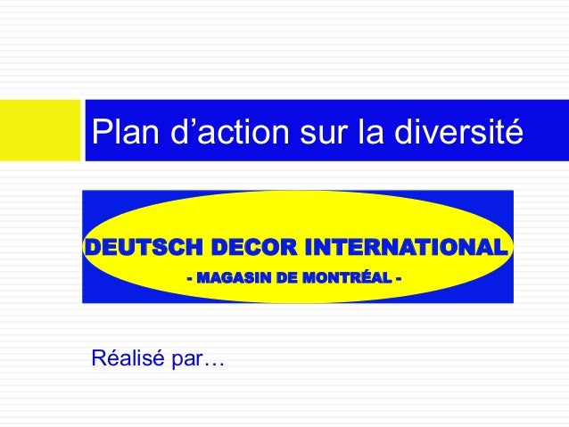 Réalisé par… Plan d'action sur la diversité DEUTSCH DECOR INTERNATIONAL - MAGASIN DE MONTRÉAL -