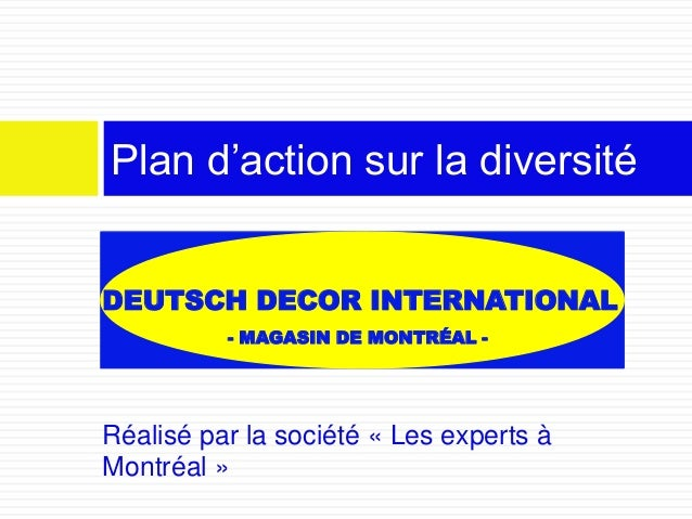 Réalisé par la société « Les experts à Montréal » Plan d'action sur la diversité DEUTSCH DECOR INTERNATIONAL - MAGASIN DE ...