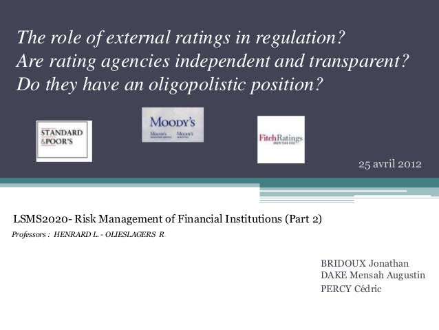 The role of external ratings in regulation? Are rating agencies independent and transparent? Do they have an oligopolistic...
