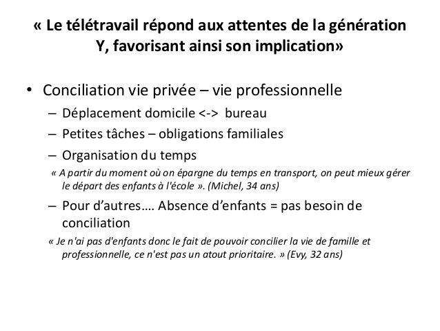 « Le télétravail répond aux attentes de la génération Y, favorisant ainsi son implication» • Conciliation vie privée – vie...