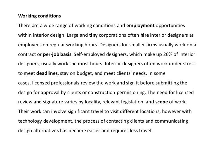 Working conditionsThere are a wide range of working conditions and employment opportunitieswithin interior design. Large a...