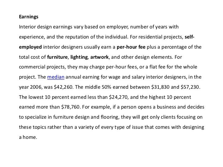 EarningsInterior design earnings vary based on employer, number of years withexperience, and the reputation of the individ...