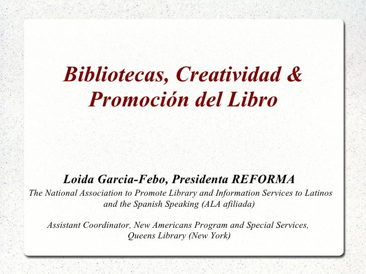 Bibliotecas, Creatividad & Promoci ón del Libro Loida Garcia-Febo, Presidenta REFORMA The National Association to Promote ...