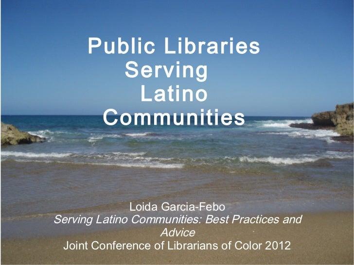 Public Libraries         Serving          Latino       Communities               Loida Garcia-FeboServing Latino Communiti...