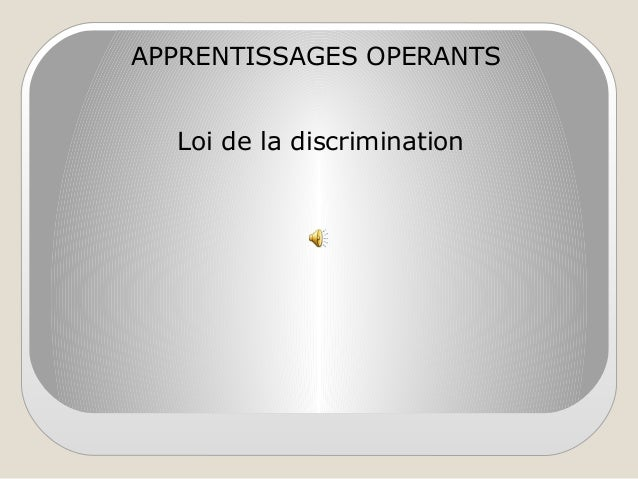 APPRENTISSAGES OPERANTS Loi de la discrimination