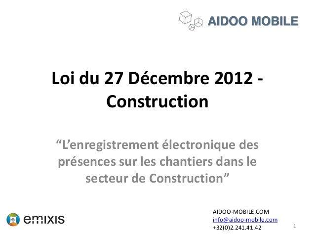 """Loi du 27 Décembre 2012 -Construction""""L'enregistrement électronique desprésences sur les chantiers dans lesecteur de Const..."""