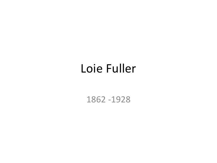 Loie Fuller<br />1862 -1928<br />