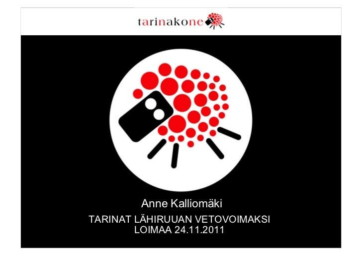 Anne KalliomäkiTARINAT LÄHIRUUAN VETOVOIMAKSI        LOIMAA 24.11.2011