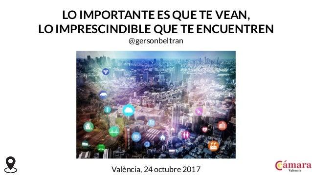 LO IMPORTANTE ES QUE TE VEAN, LO IMPRESCINDIBLE QUE TE ENCUENTREN @gersonbeltran València, 24 octubre 2017