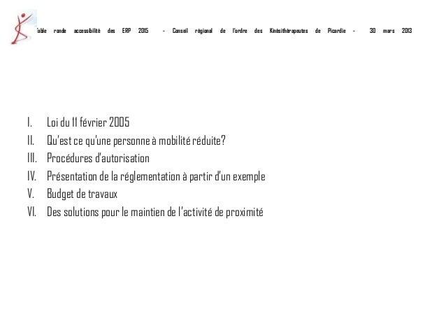 Table ronde accessibilité des ERP 2015 - Conseil régional de l'ordre des Kinésithérapeutes de Picardie - 30 mars 2013I. Lo...
