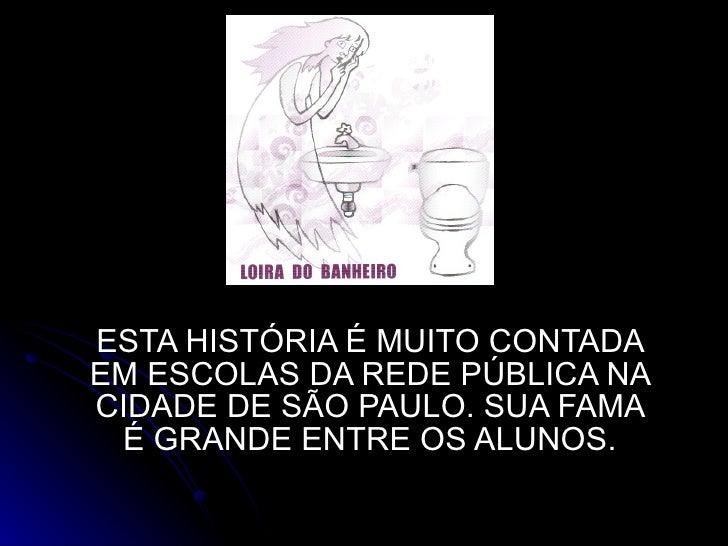 ESTA HISTÓRIA É MUITO CONTADA EM ESCOLAS DA REDE PÚBLICA NA CIDADE DE SÃO PAULO. SUA FAMA É GRANDE ENTRE OS ALUNOS.
