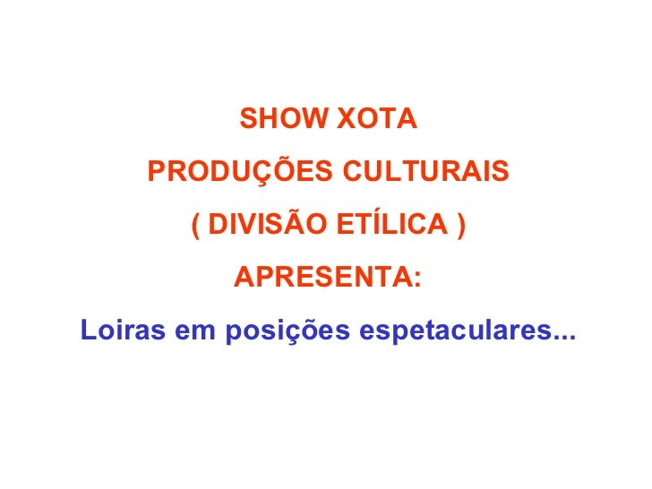 SHOW XOTA PRODUÇÕES CULTURAIS ( DIVISÃO ETÍLICA ) APRESENTA: Loiras em posições espetaculares...