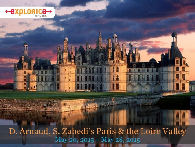 D. Arnaud, S. Zahedi's Paris & the Loire Valley  May 20, 2015 – May 28, 2015
