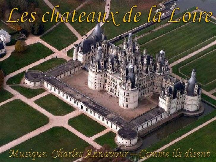 Les chateaux de la Loire<br />Musique: Charles Aznavour – Commeilsdisent<br />