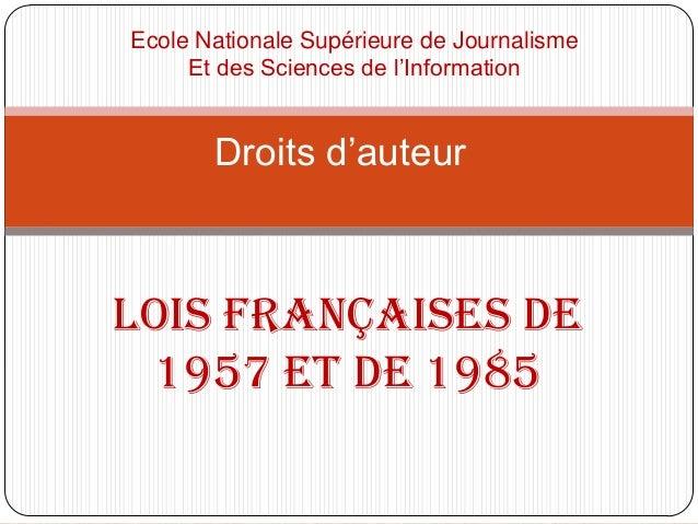 Lois françaises de 1957 et de 1985 Droits d'auteur Ecole Nationale Supérieure de Journalisme Et des Sciences de l'Informat...