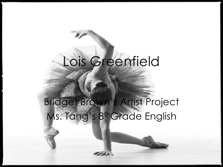 Lois Greenfield<br />Bridget Brown's Artist Project<br />Ms. Tang's 8thGrade English<br />
