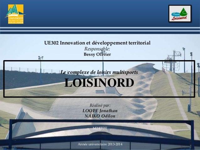 Réalisé par: LOOPE Jonathan NAIKO Odilon M2 LTDT Année universitaire 2013-2014 Le complexe de loisirs multisports LOISINOR...