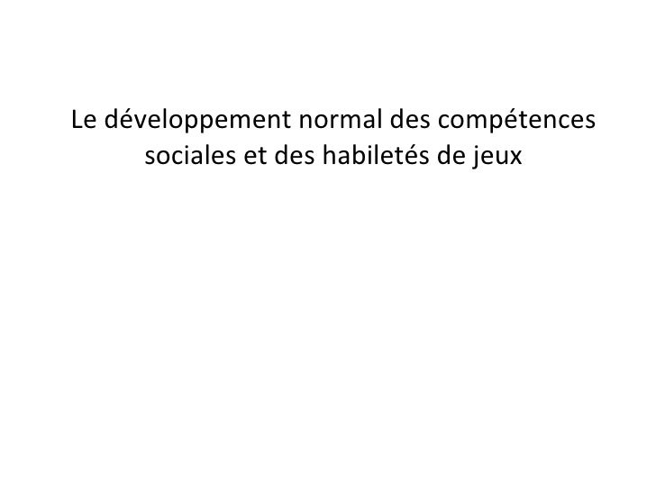 Le développement normal des compétences sociales et des habiletés de jeux