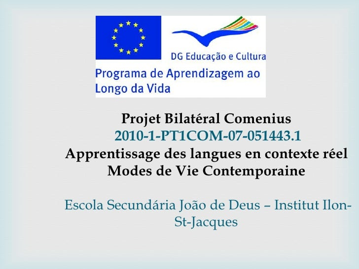Projet Bilatéral Comenius      2010-1-PT1COM-07-051443.1Apprentissage des langues en contexte réel     Modes de Vie Contem...