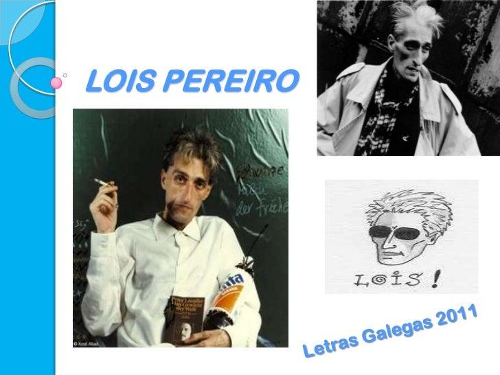 LOIS PEREIRO<br />Letras Galegas 2011<br />