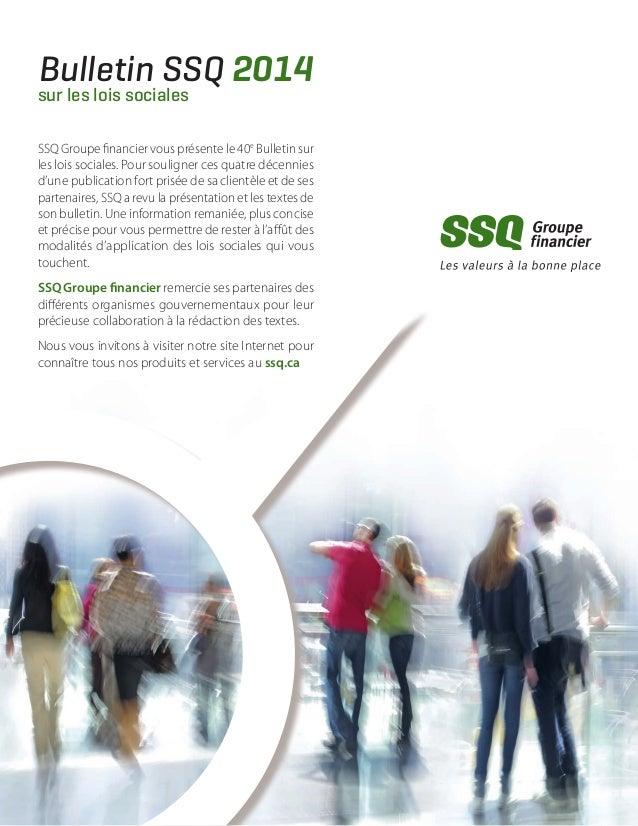 Bulletin SSQ 2014 sur les lois sociales  SSQ Groupe financier vous présente le 40e Bulletin sur les lois sociales. Pour so...