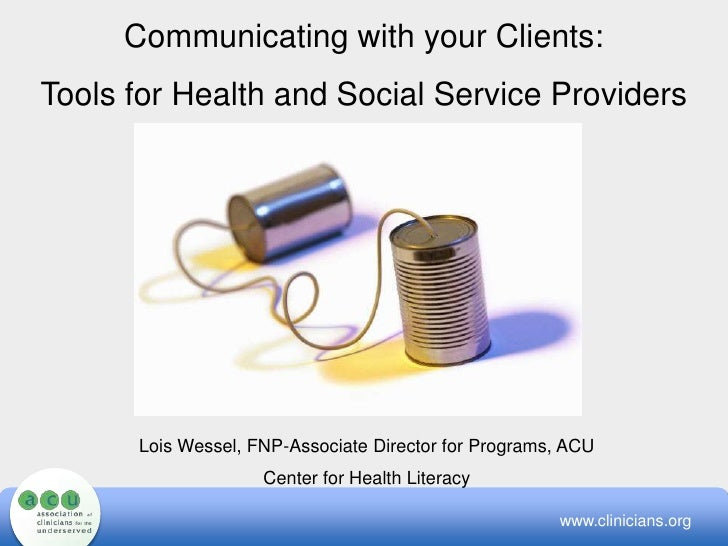Communicating with your Clients:<br />Tools for Health and Social Service Providers<br />Lois Wessel, FNP-Associate Direct...