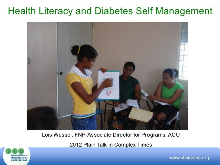 Health Literacy and Diabetes Self Management       Lois Wessel, FNP-Associate Director for Programs, ACU                 2...