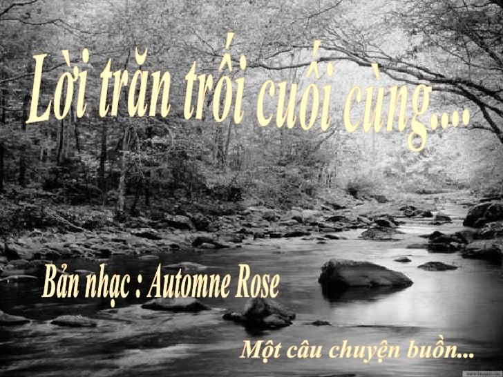 Lời trăn trối cuối cùng.... Bản nhạc : Automne Rose Một câu chuyện buồn...