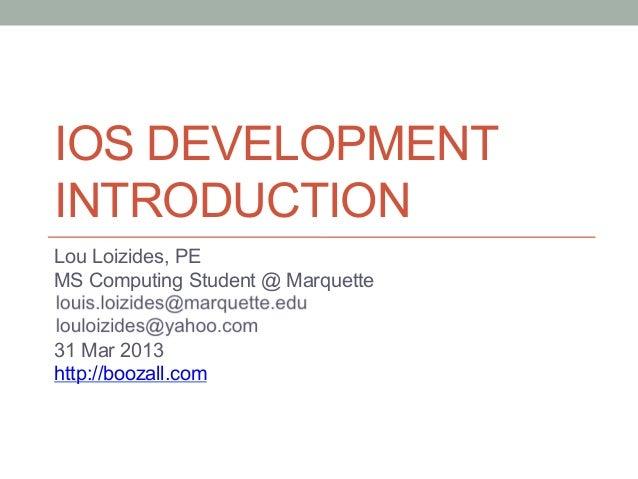 IOS DEVELOPMENTINTRODUCTIONLou Loizides, PEMS Computing Student @ Marquette31 Mar 2013http://boozall.com