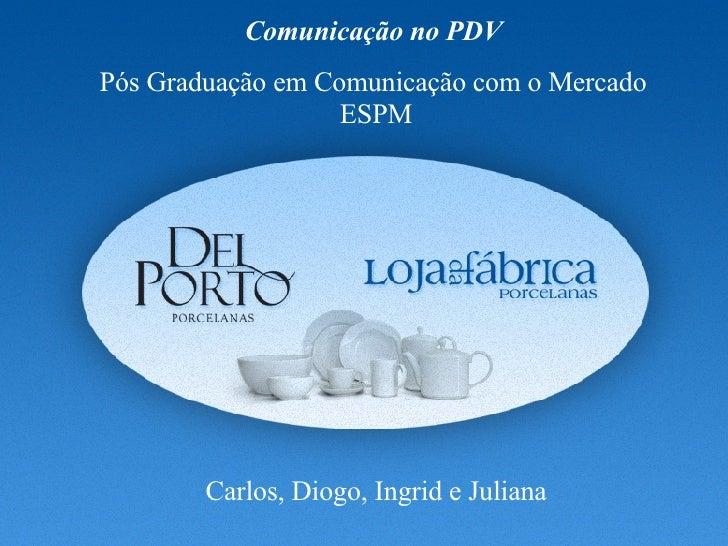 Comunicação no PDV Pós Graduação em Comunicação com o Mercado ESPM Carlos, Diogo, Ingrid e Juliana