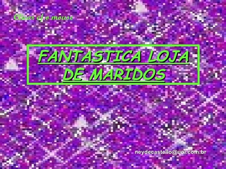 Clicar c/ o mouse FANTASTICA LOJA DE MARIDOS [email_address]