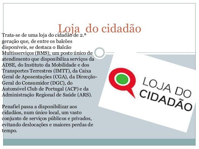 Loja2.ªdo cidadãoTrata-se de uma loja do cidadão degeração que, de entre os balcõesdisponíveis, se destaca o BalcãoMultiss...