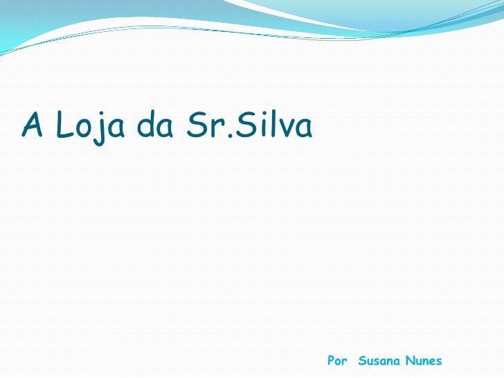 A Loja da Sr.Silva<br />Por  Susana Nunes<br />